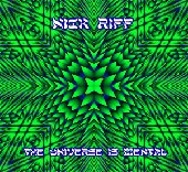 Nick Riff - The Universe Is Mental
